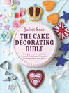 The Cake Decorating Bible (eBook): Simple steps to creating beautiful cupcakes, biscuits, birthday cakes and more